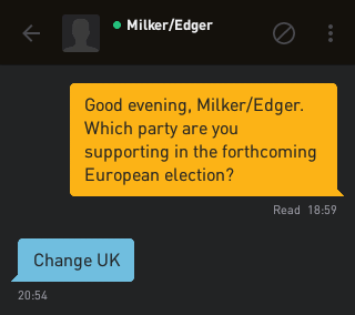 Me: Good evening, Milker/Edger. Which party are you supporting in the forthcoming European election? Milker/Edger: Change UK