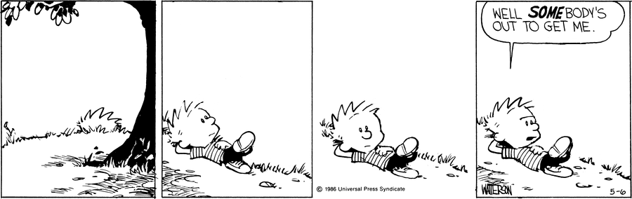 A Calvin and Hobbes strip. Panel 1: Calvin lounges on some grass. Panel 2: Calvin lounges on some grass. Panel 3: Calvin lounges on some grass. Panel 4: Calvin frowns and says 'WELL SOMEBODY'S OUT TO GET ME'.