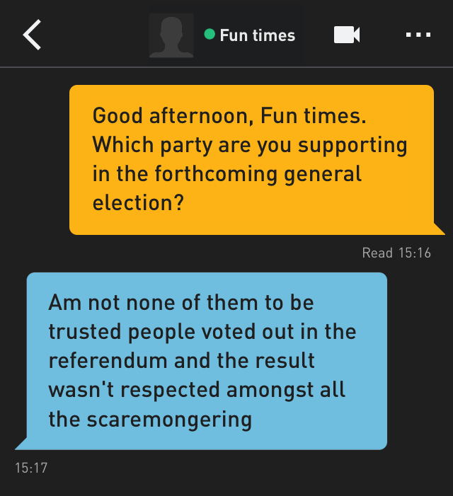 Me: Good afternoon, Fun times. Which party are you supporting in the forthcoming general election?