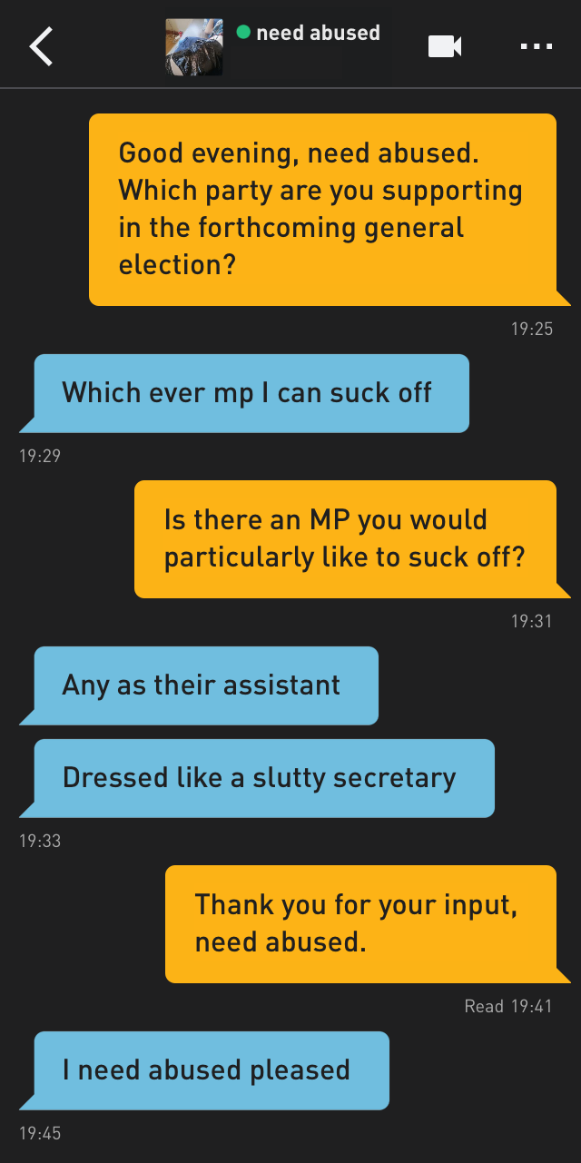 Me: Good evening, need abused. Which party are you supporting in the forthcoming general election?