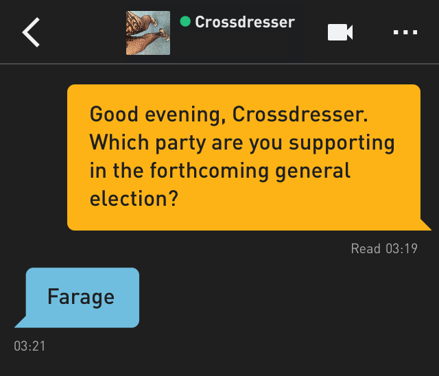 Me: Good evening, Crossdresser. Which party are you supporting in the forthcoming general election?