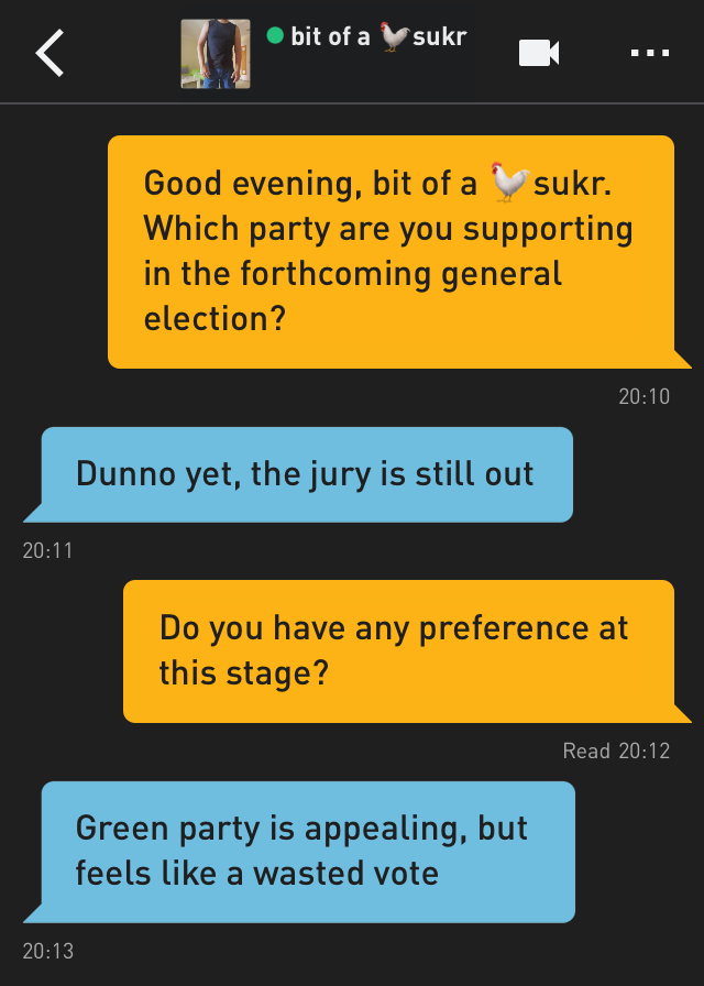 Me: Good evening, bit of a 🐓sukr. Which party are you supporting in the forthcoming general election?