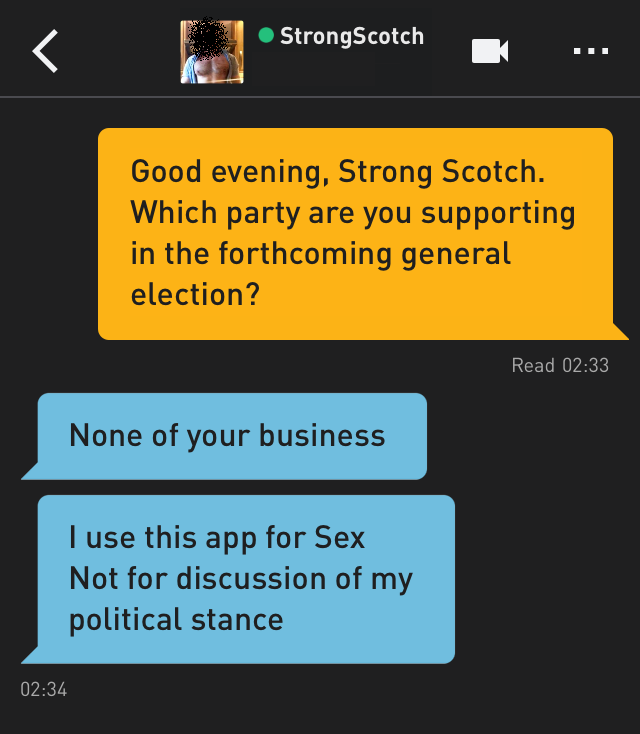 Me: Good evening, Strong Scotch. Which party are you supporting in the forthcoming general election?