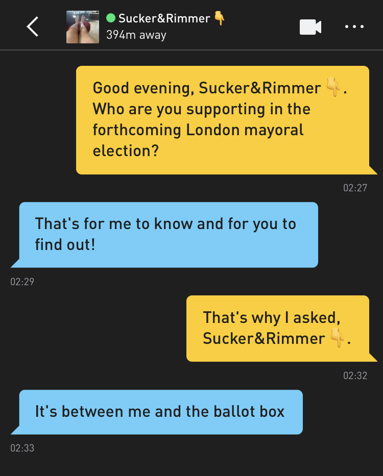 Me: Good evening, Sucker&Rimmer 👇. Who are you supporting in the forthcoming London mayoral election? Sucker&Rimmer 👇: That's for me to know and for you to find out! Me: That's why I asked, Sucker&Rimmer 👇. Sucker&Rimmer 👇: It's between me and the ballot box