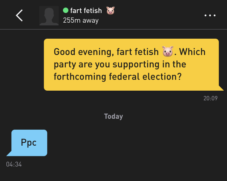 Me: Good evening, fart fetish 🐷. Which party are you supporting in the forthcoming federal election? fart fetish 🐷: Ppc