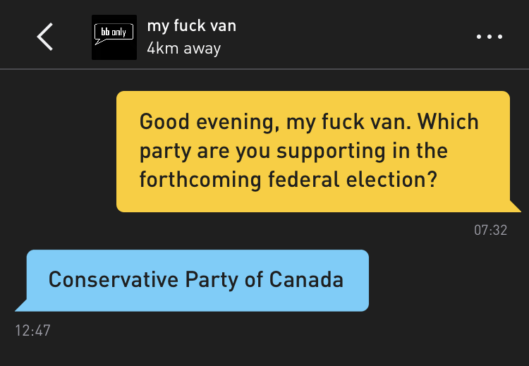 Me: Good evening, my fuck van. Which party are you supporting in the forthcoming federal election? my fuck van: Conservative Party of Canada